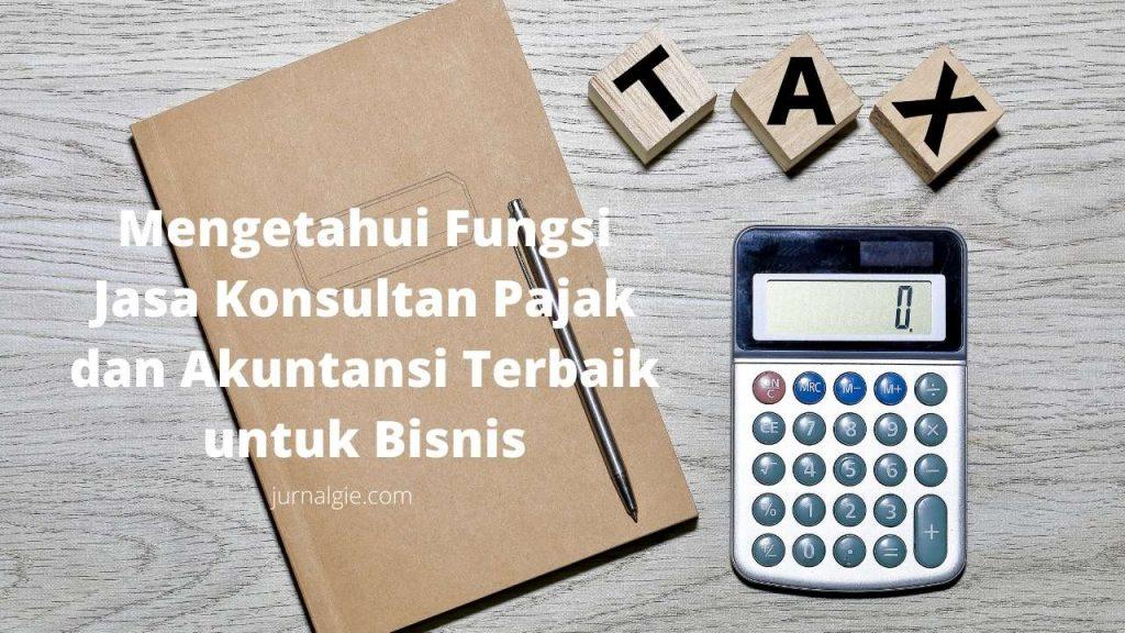 Mengetahui Fungsi Jasa Konsultan Pajak dan Akuntansi Terbaik untuk Bisnis