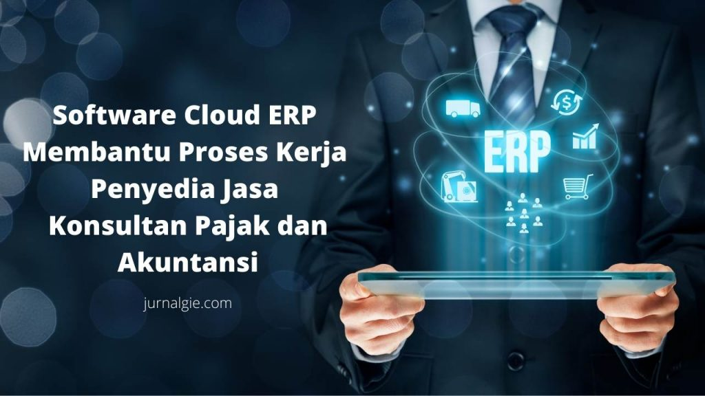 Manfaat Menggunakan Software Cloud ERP untuk Jasa Konsultan Pajak dan Akuntansi Terbaik